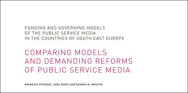 Comparing models and demanding reforms of public service media in South East Europe