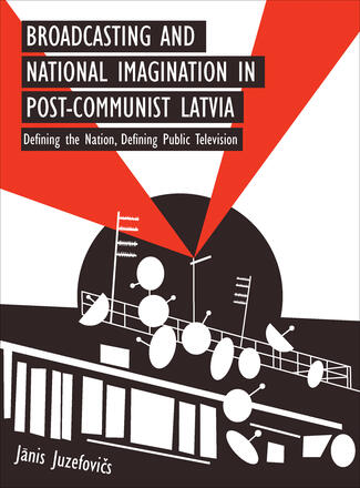 Broadcasting and National Imagination in Post-Communist Latvia
