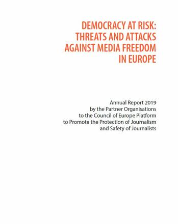 Democracy at Risk: Threats and Attacks Against Media Freedom in Europe. Annual Report 2019