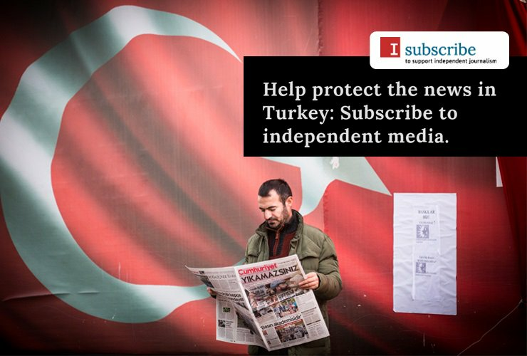 I Subscribe - To support Independent Journalism in Turkey