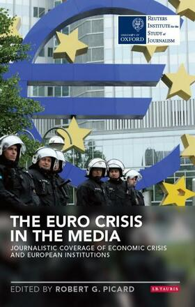 The Euro Crisis in the Media: Journalistic Coverage of Economic Crisis and European Institutions